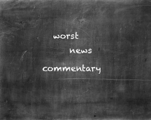 worst news commentary